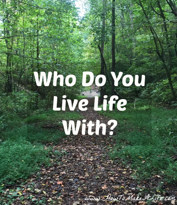 Who Do You Live Life With