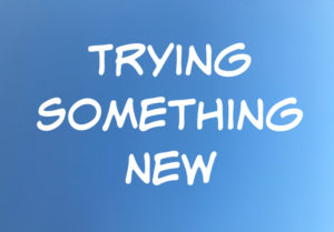 The Benefits of Trying Something New