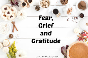 Fear, Grief and Gratitude