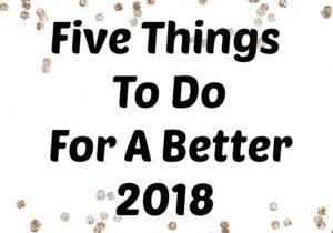 Five Things To Do For A Better 2018